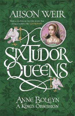 Anne Boleyn: A King's Obsession (Six Tudor Queens Book II) – Alison Weir